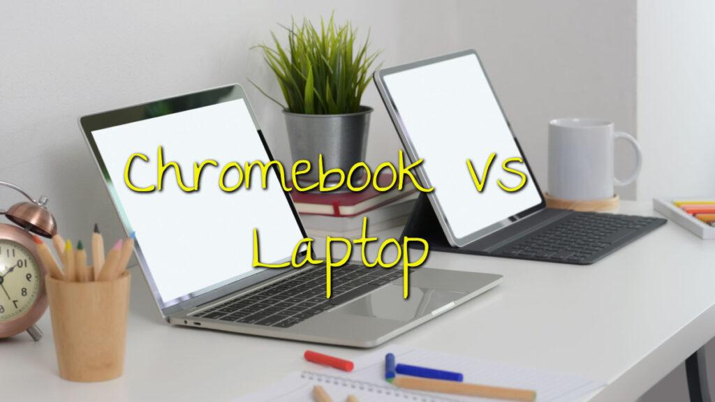 chromebook vs laptops