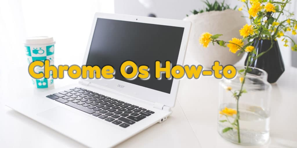 HOW TO CHROME OS