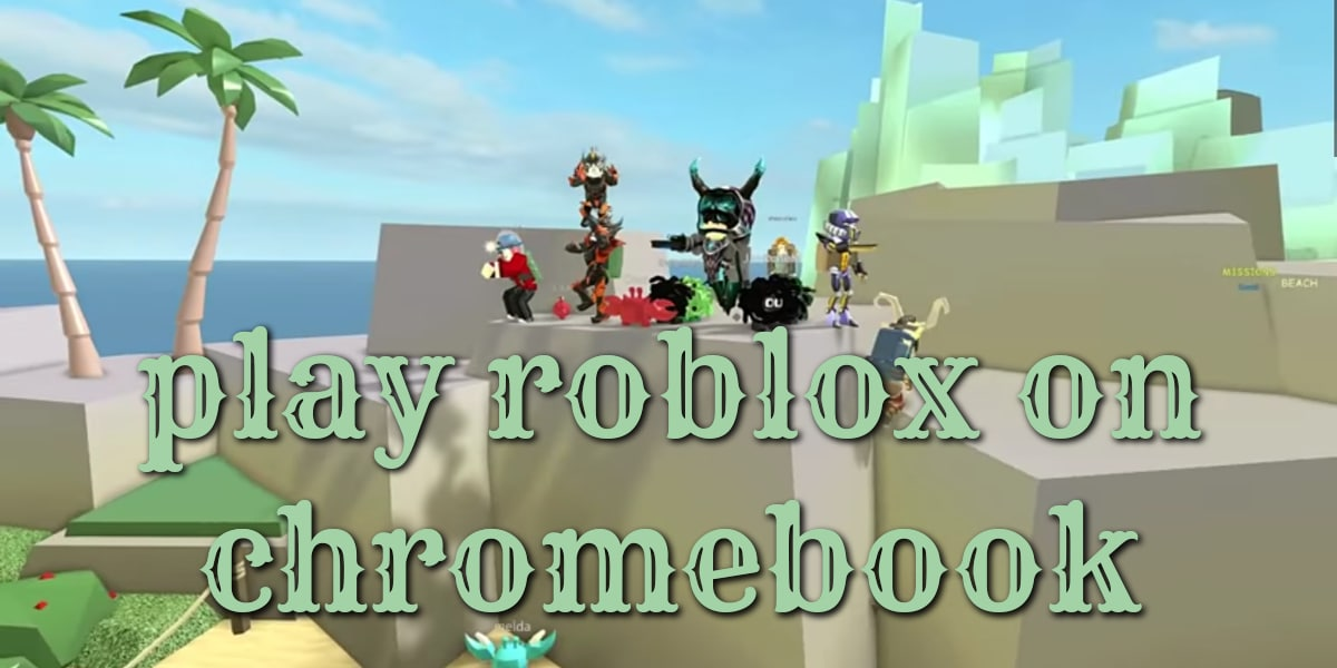 How To Get Roblox On Chromebook- Simple 3 ways –Chrome Os